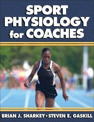 Sports Physiology for Coaches – Brian J. Sharkey