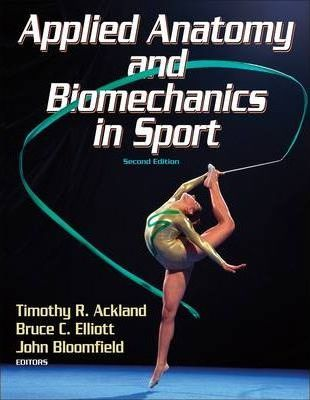 Applied Anatomy and Biomechanics in Sport - Timothy R. Ackland, Bruce Elliott, John Bloomfield