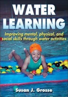 Water Learning : Improving Mental, Physical, and Social Skills Through Water Activities