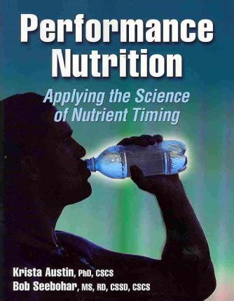 Performance Nutrition : Applying the Science of Nutrient Timing