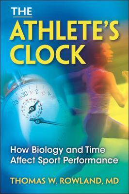 The Athlete's Clock : How Biology and Time Affect Performance