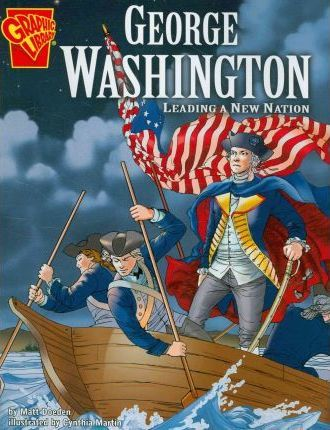 George Washington: Leading a New Nation (Graphic Biographies)