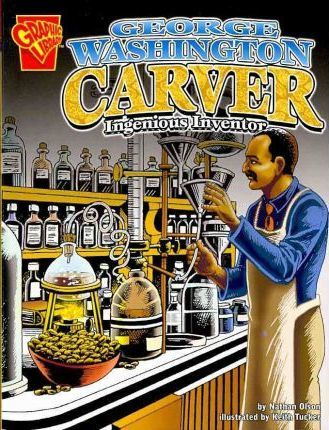 George Washington Carver: Ingenious Inventor (Graphic Biographies)