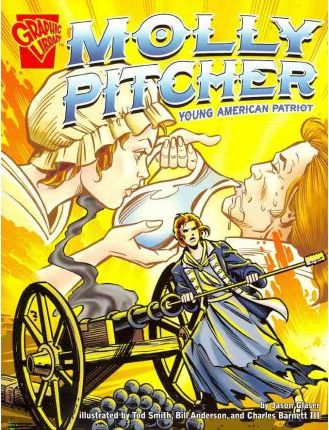 Molly Pitcher: Young American Patriot (Graphic Biographies)