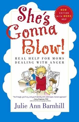 She's Gonna Blow! : Real Help for Moms Dealing with Anger