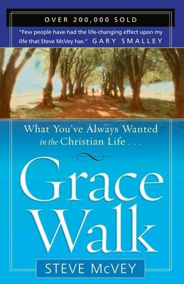 Grace Walk : What You've Always Wanted in the Christian Life