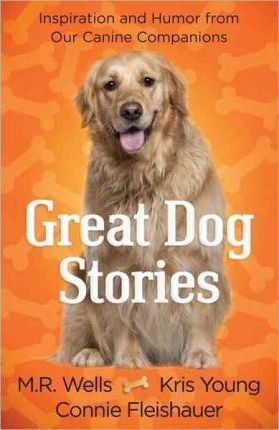 Great Dog Stories  Inspiration and Humor from Our Canine Companions