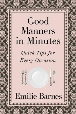 Good Manners in Minutes : Quick Tips for Every Occasion