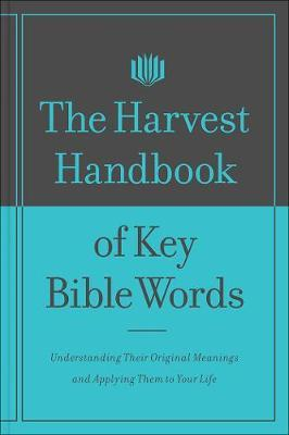 The Harvest Handbook (TM) of Key Bible Words New Testament  Understand Their Original Meanings and Apply Them to Your Life