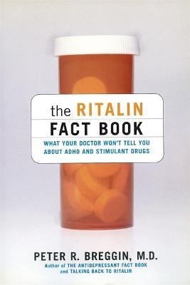 The Ritalin Fact Book : What Your Doctor Won't Tell You About ADHD And Stimulant Drugs