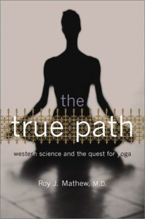 The True Path : Western Science and the Quest for Yoga