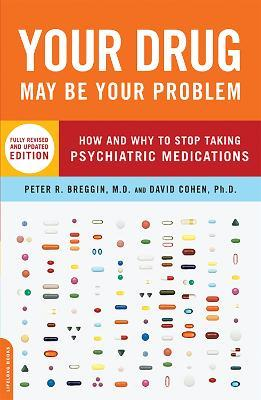Your Drug May Be Your Problem, Revised Edition : How and Why to Stop Taking Psychiatric Medications