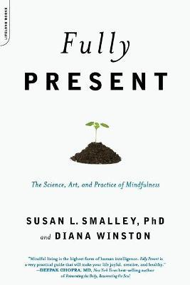 Fully Present : The Science, Art, and Practice of Mindfulness