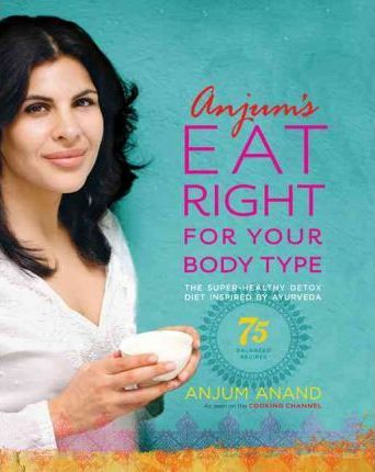 ec4dedb600131 Anjum s Eat Right for Your Body Type   Anjum Anand   9780738214948