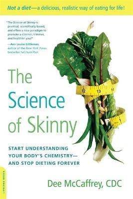 The Science of Skinny : Start Understanding Your Body's Chemistry--and Stop Dieting Forever