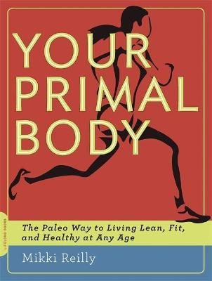 Your Primal Body : The Paleo Way to Living Lean, Fit, and Healthy at Any Age – Mikki Reilly