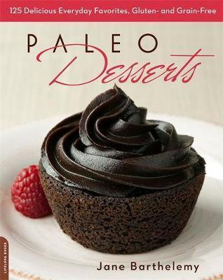 Paleo Desserts : 125 Delicious Everyday Favorites, Gluten- and Grain-Free