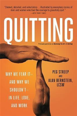 Quitting (previously published as Mastering the Art of Quitting)  Why We Fear It--and Why We Shouldn't--in Life, Love, and Work
