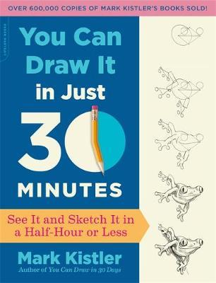 You Can Draw It In Just 30 Minutes Mark Kistler 9780738218625