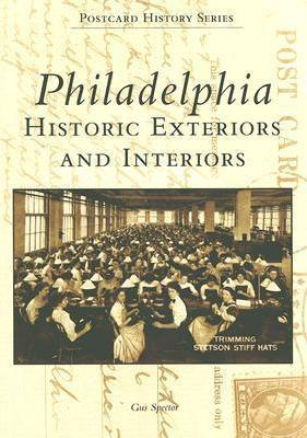 Philadelphia: Historic Exteriors and Interiors