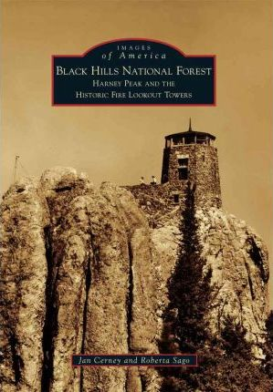 Black Hills National Forest  Harney Peak and the Historic Fire Lookout Towers