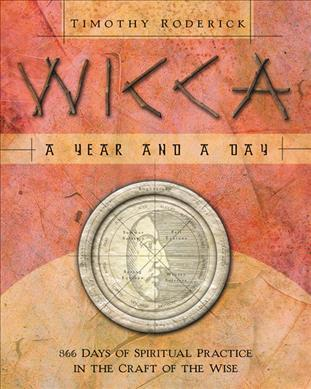 Wicca : A Year and a Day - 366 Days of Spiritual Practice in the Craft of the Wise