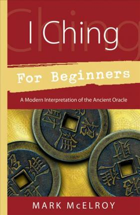 I Ching for Beginners : Mark McElroy : 9780738707440