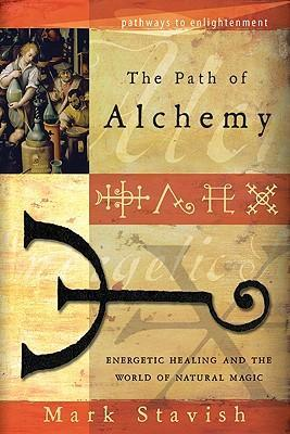 Path of Alchemy : Energetic Healing and the World of Natural Alchemy