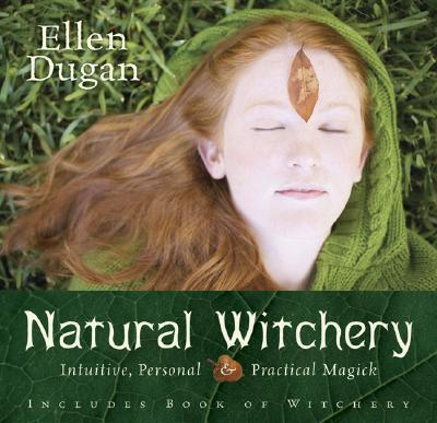 Natural Witchery : Intuitive, Personal and Practical Magick