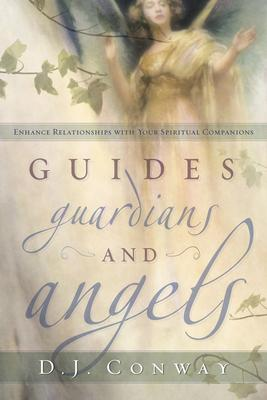 Guides, Guardians and Angels  Enhance Relationships with Your Spiritual Companions