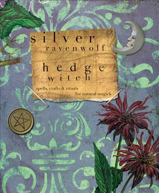 Hedge Witch : Spells, Crafts and Rituals for Natural Magick