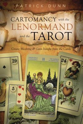 Cartomancy with the Lenormand and the Tarot : Create Meaning and Gain Insight from the Cards