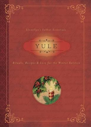 Yule : Rituals, Recipes and Lore for the Winter Solstice