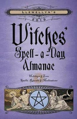 Llewellyn's 2019 Witches' Spell-A-Day Almanac : Holidays and Lore, Spells, Rituals and Meditations