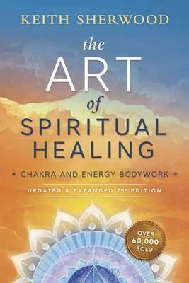 Art of Spiritual Healing : Chakra and Energy Bodywork