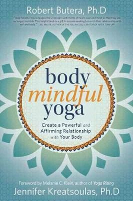 Body Mindful Yoga : Create a Powerful and Affirming Relationship with Your Body
