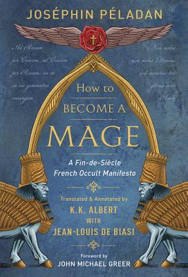How to Become a Mage  A Fin-de-Siecle French Occult Manifesto