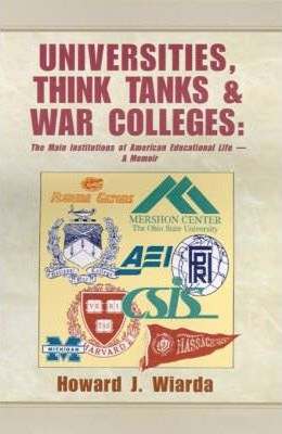 Universities, Think Tanks and War Colleges  A Memoir