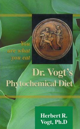 Dr. Vogt's Phytochemical Diet : You Are What You Eat – Herbert R Vogt