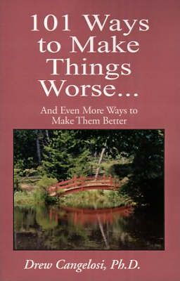 101 Ways to Make Things Worse...  And Even More Ways to Make Them Better