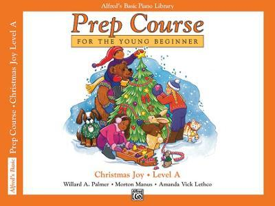 Alfred's Basic Piano Prep Course Christmas Joy!, Bk a : For the Young Beginner