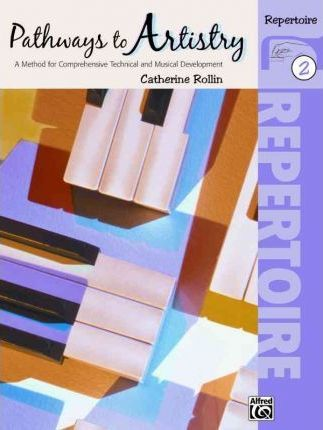 Pathways to Artistry Repertoire, Bk 2 : A Method for Comprehensive Technical and Musical Development