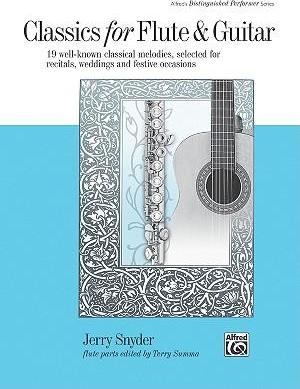 Classics for Flute & Guitar : 19 Well-Known Classical Melodies, Selected for Recitals, Weddings, and Festive Occasions