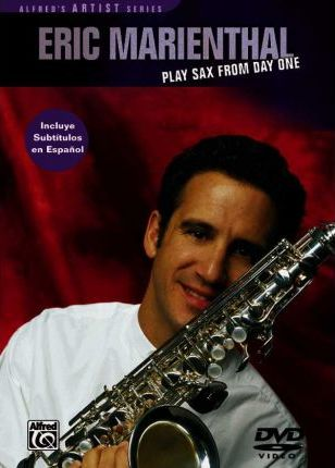 Eric Marienthal -- Play Sax from Day One