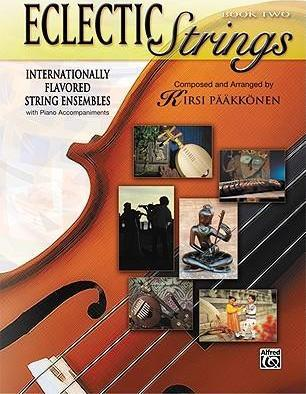 Eclectic Strings, Book 2 (Internationally Flavored String Ensembles with Piano Accompaniments Composed and Arranged by Kirsi Paakkonen)