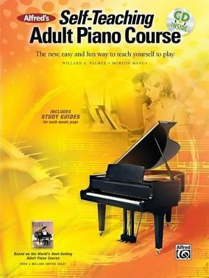 Alfred's Self-Teaching Adult Piano Course : The New, Easy and Fun Way to Teach Yourself to Play