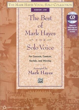 The Best of Mark Hayes for Solo Voice for Concerts, Contests, Recitals, and Worship