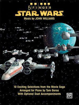 5 Finger Star Wars : 10 Exciting Selections from the Movie Saga Arranged for Piano with Optional Duet Accompaniments