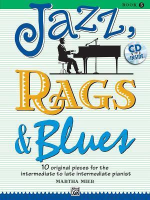 Jazz, Rags & Blues, Bk 3 : 10 Original Pieces for the Intermediate to Late Intermediate Pianist, Book & CD