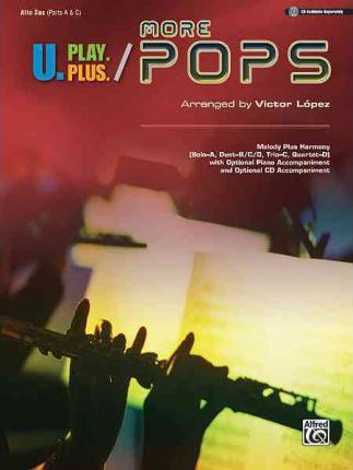 U.Play.Plus More Pops -- Melody Plus Harmony (Solo--A, Duet--B/C/D, Trio--C, Quartet--D) with Optional Piano Accompaniment and Optional CD Accompaniment